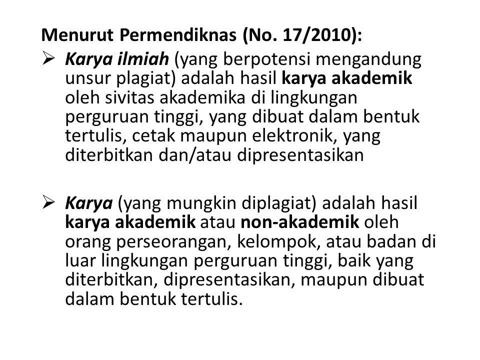 Menurut Permendiknas (No. 17/2010):  Karya ilmiah (yang berpotensi mengandung unsur plagiat) adalah hasil karya akademik oleh sivitas akademika di li