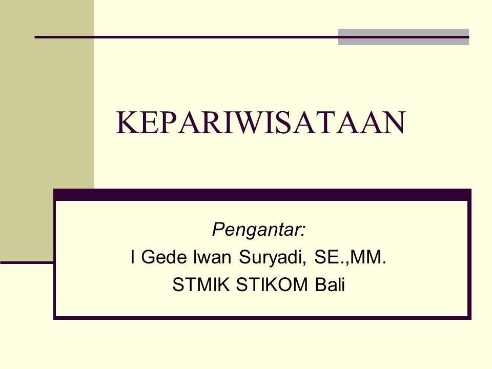 KEPARIWISATAAN Pengantar: I Gede Iwan Suryadi, SE.,MM. STMIK STIKOM Bali