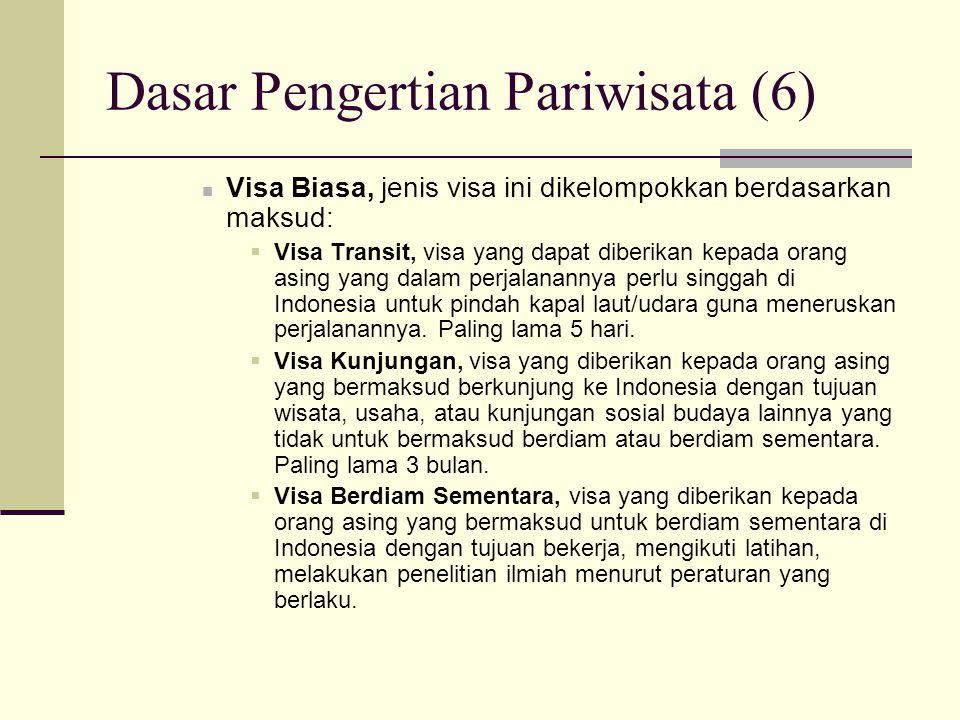 Dasar Pengertian Pariwisata (6) Visa Biasa, jenis visa ini dikelompokkan berdasarkan maksud:  Visa Transit, visa yang dapat diberikan kepada orang as