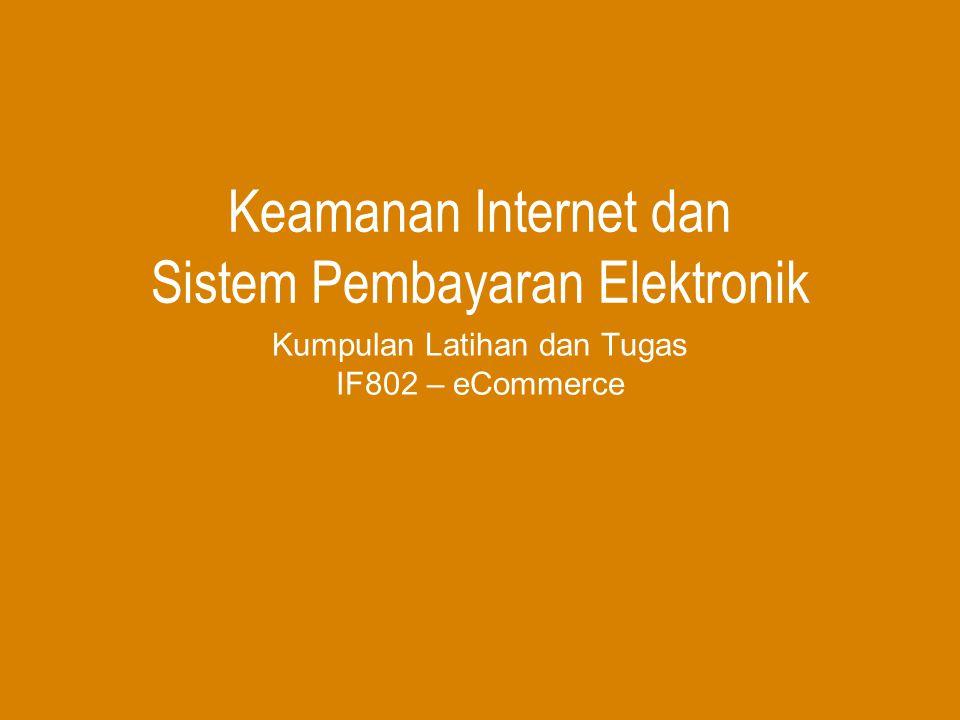 Keamanan Internet dan Sistem Pembayaran Elektronik Kumpulan Latihan dan Tugas IF802 – eCommerce