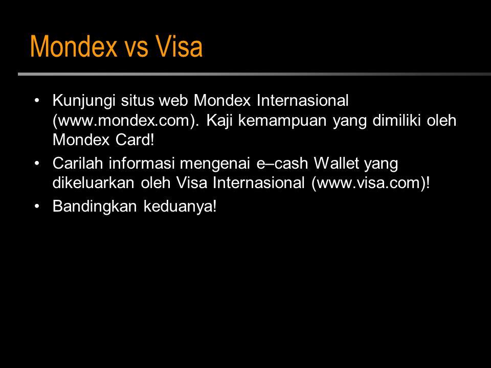 Mondex vs Visa Kunjungi situs web Mondex Internasional (www.mondex.com). Kaji kemampuan yang dimiliki oleh Mondex Card! Carilah informasi mengenai e–c