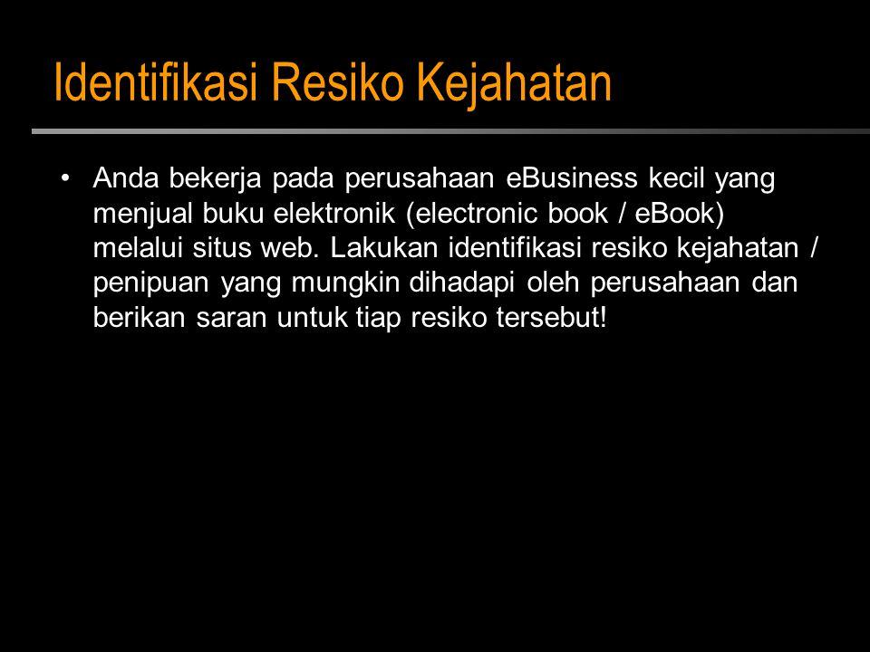 Identifikasi Resiko Kejahatan Anda bekerja pada perusahaan eBusiness kecil yang menjual buku elektronik (electronic book / eBook) melalui situs web. L