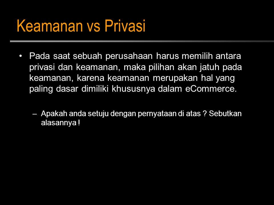 Keamanan vs Privasi Pada saat sebuah perusahaan harus memilih antara privasi dan keamanan, maka pilihan akan jatuh pada keamanan, karena keamanan meru