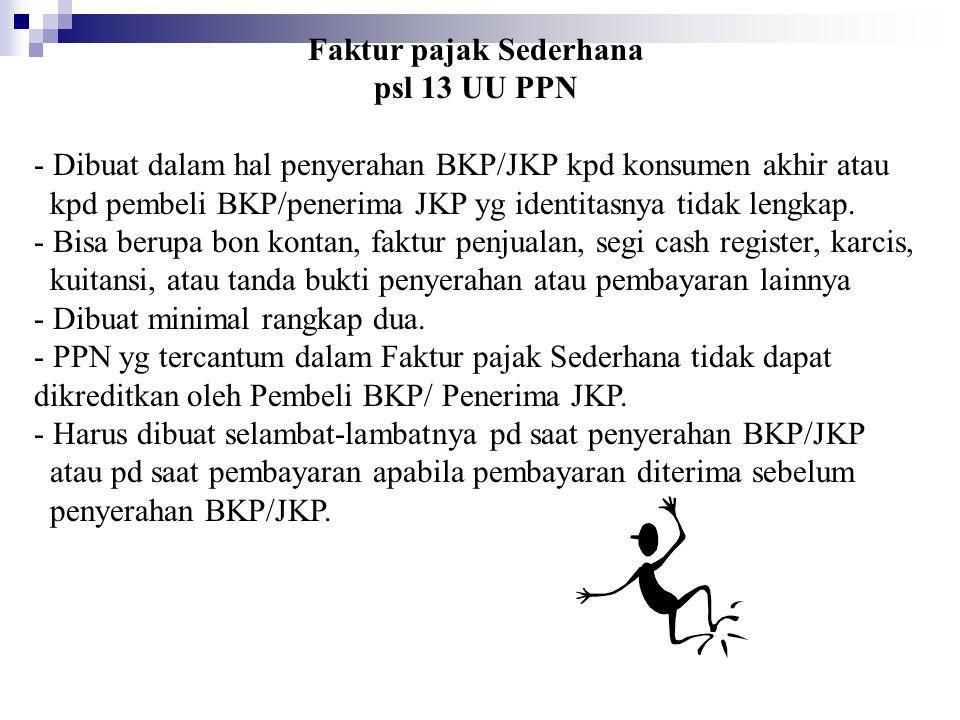 Faktur pajak Sederhana psl 13 UU PPN - Dibuat dalam hal penyerahan BKP/JKP kpd konsumen akhir atau kpd pembeli BKP/penerima JKP yg identitasnya tidak