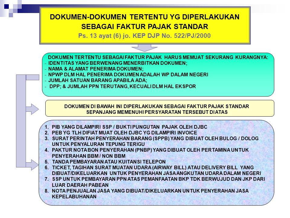 DOKUMEN-DOKUMEN TERTENTU YG DIPERLAKUKAN SEBAGAI FAKTUR PAJAK STANDAR Ps. 13 ayat (6) jo. KEP DJP No. 522/PJ/2000 DOKUMEN TERTENTU SEBAGAI FAKTUR PAJA