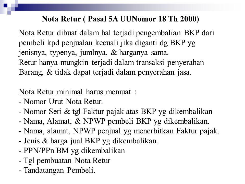 Nota Retur ( Pasal 5A UUNomor 18 Th 2000) Nota Retur dibuat dalam hal terjadi pengembalian BKP dari pembeli kpd penjualan kecuali jika diganti dg BKP