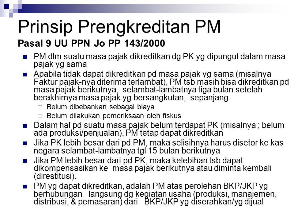 Prinsip Prengkreditan PM Pasal 9 UU PPN Jo PP 143/2000 PM dlm suatu masa pajak dikreditkan dg PK yg dipungut dalam masa pajak yg sama Apabila tidak da