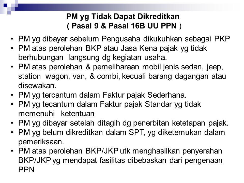 PM yg Tidak Dapat Dikreditkan ( Pasal 9 & Pasal 16B UU PPN ) PM yg dibayar sebelum Pengusaha dikukuhkan sebagai PKP PM atas perolehan BKP atau Jasa Ke