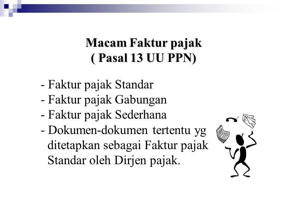 Macam Faktur pajak ( Pasal 13 UU PPN) - Faktur pajak Standar - Faktur pajak Gabungan - Faktur pajak Sederhana - Dokumen-dokumen tertentu yg ditetapkan