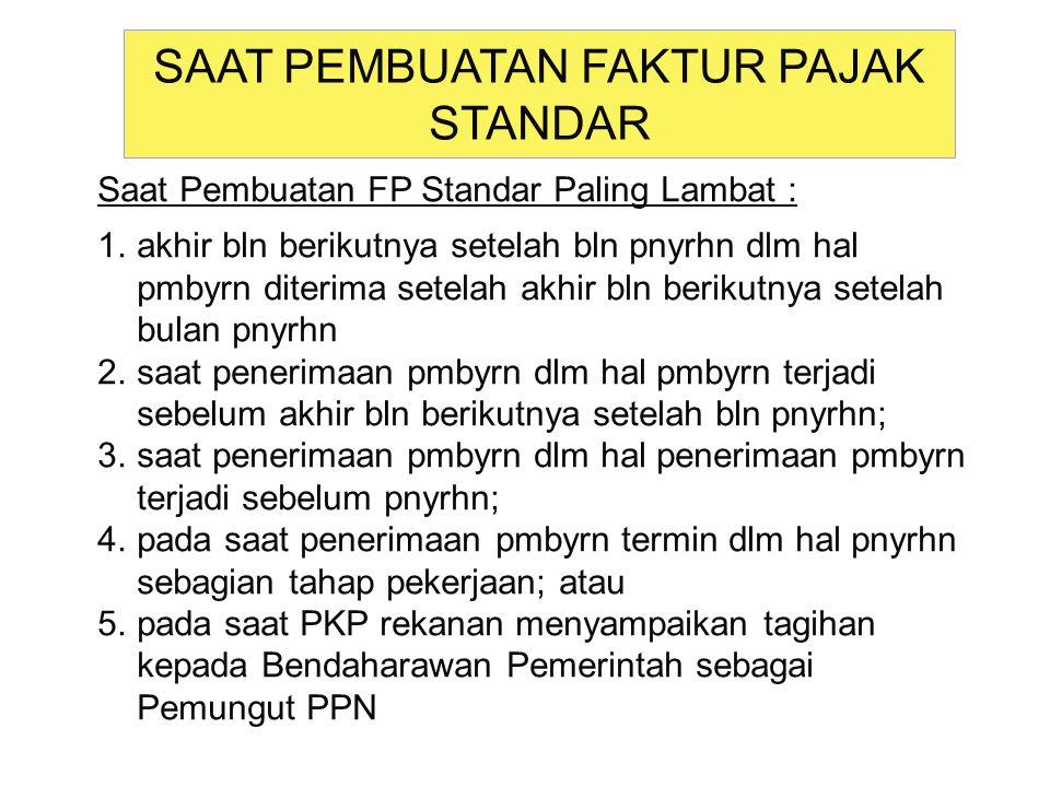Saat Pembuatan FP Standar Paling Lambat : 1.akhir bln berikutnya setelah bln pnyrhn dlm hal pmbyrn diterima setelah akhir bln berikutnya setelah bulan