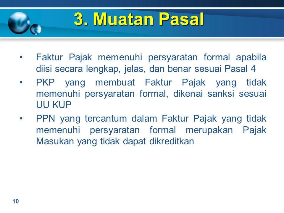 3. Muatan Pasal 10 Faktur Pajak memenuhi persyaratan formal apabila diisi secara lengkap, jelas, dan benar sesuai Pasal 4 PKP yang membuat Faktur Paja