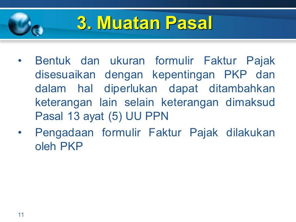 3. Muatan Pasal 11 Bentuk dan ukuran formulir Faktur Pajak disesuaikan dengan kepentingan PKP dan dalam hal diperlukan dapat ditambahkan keterangan la