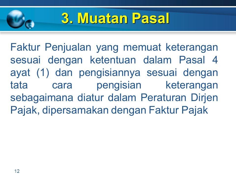 3. Muatan Pasal 12 Faktur Penjualan yang memuat keterangan sesuai dengan ketentuan dalam Pasal 4 ayat (1) dan pengisiannya sesuai dengan tata cara pen