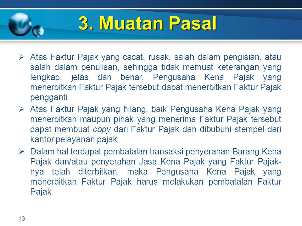 3. Muatan Pasal 13  Atas Faktur Pajak yang cacat, rusak, salah dalam pengisian, atau salah dalam penulisan, sehingga tidak memuat keterangan yang len