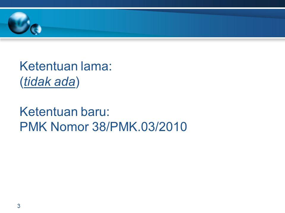 Ketentuan lama: (tidak ada) Ketentuan baru: PMK Nomor 38/PMK.03/2010 3