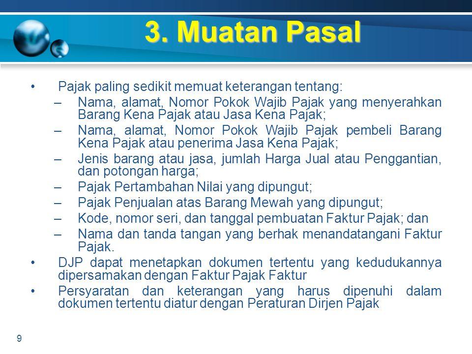 3. Muatan Pasal 9 Pajak paling sedikit memuat keterangan tentang: –Nama, alamat, Nomor Pokok Wajib Pajak yang menyerahkan Barang Kena Pajak atau Jasa