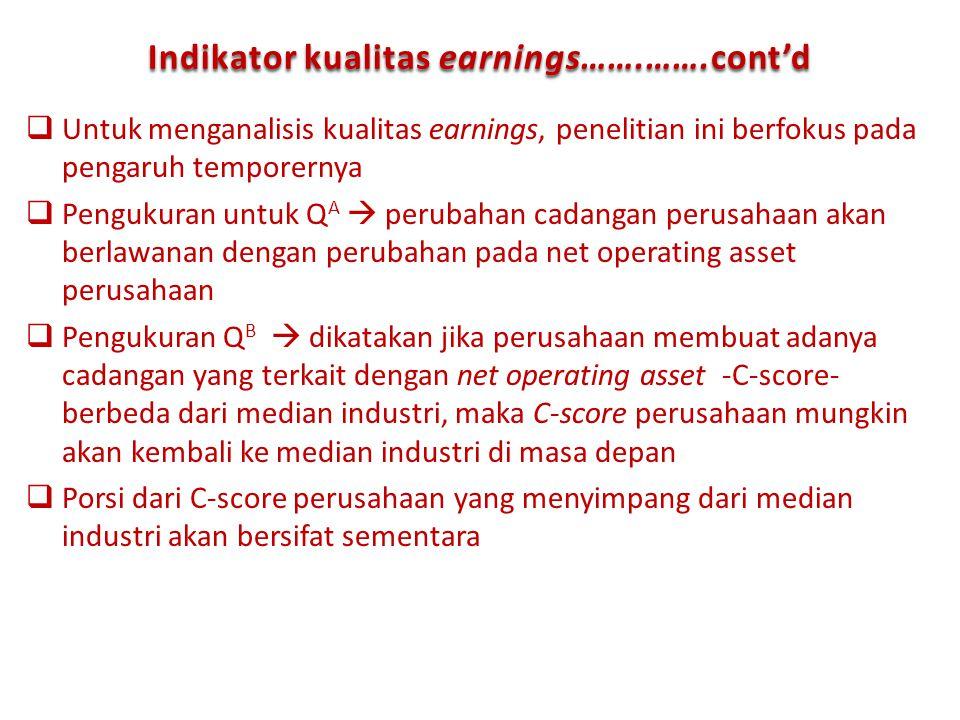 Indikator kualitas earnings…….…….cont'd  Untuk menganalisis kualitas earnings, penelitian ini berfokus pada pengaruh temporernya  Pengukuran untuk Q