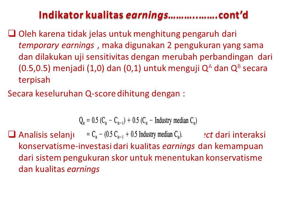 Indikator kualitas earnings………..…….cont'd  Oleh karena tidak jelas untuk menghitung pengaruh dari temporary earnings, maka digunakan 2 pengukuran yan