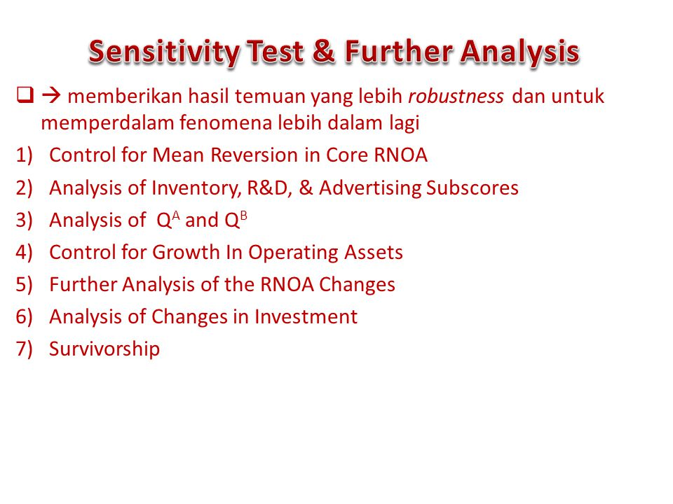  memberikan hasil temuan yang lebih robustness dan untuk memperdalam fenomena lebih dalam lagi 1)Control for Mean Reversion in Core RNOA 2)Analysis of Inventory, R&D, & Advertising Subscores 3)Analysis of Q A and Q B 4)Control for Growth In Operating Assets 5)Further Analysis of the RNOA Changes 6)Analysis of Changes in Investment 7)Survivorship