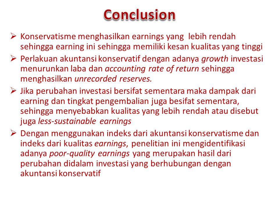  Konservatisme menghasilkan earnings yang lebih rendah sehingga earning ini sehingga memiliki kesan kualitas yang tinggi  Perlakuan akuntansi konser