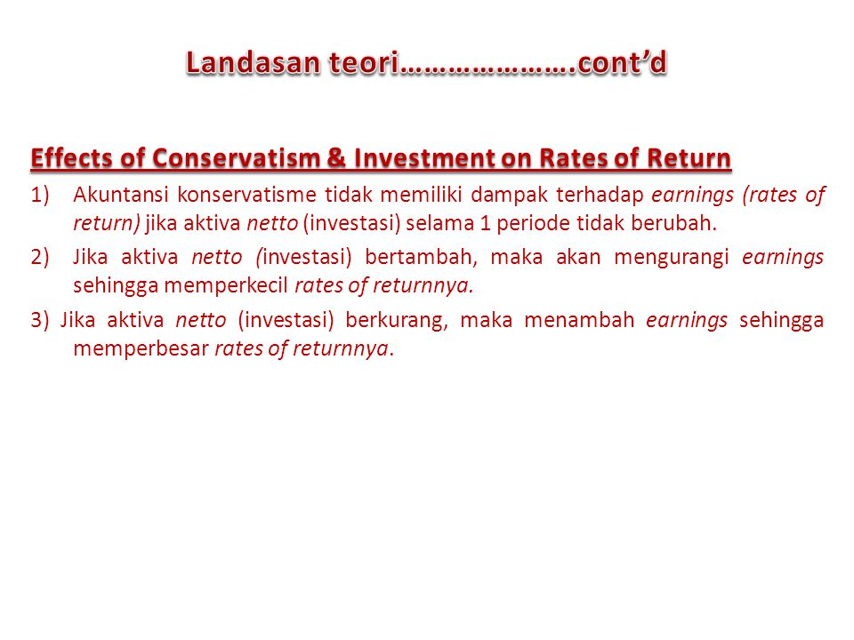 Effects of Conservatism & Investment on Rates of Return 1)Akuntansi konservatisme tidak memiliki dampak terhadap earnings (rates of return) jika aktiv