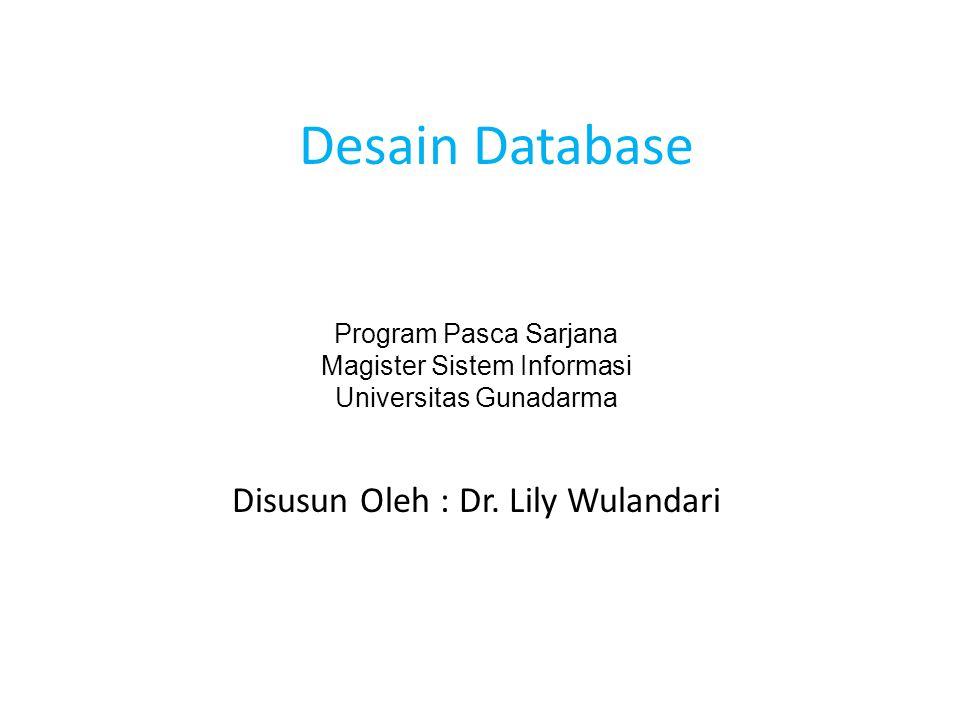 Disusun Oleh : Dr. Lily Wulandari Program Pasca Sarjana Magister Sistem Informasi Universitas Gunadarma Desain Database
