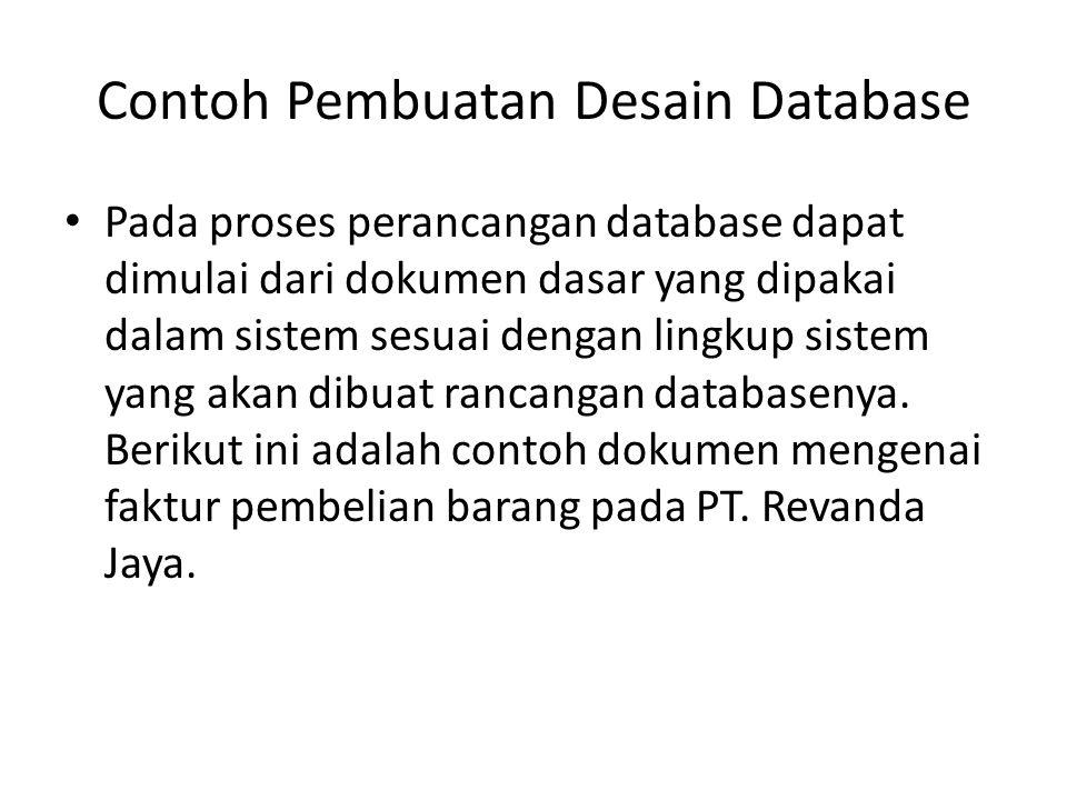 Contoh Pembuatan Desain Database Pada proses perancangan database dapat dimulai dari dokumen dasar yang dipakai dalam sistem sesuai dengan lingkup sis