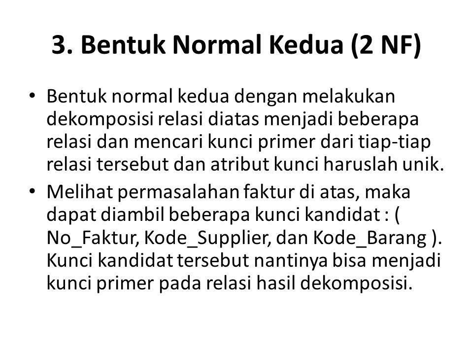 3. Bentuk Normal Kedua (2 NF) Bentuk normal kedua dengan melakukan dekomposisi relasi diatas menjadi beberapa relasi dan mencari kunci primer dari tia