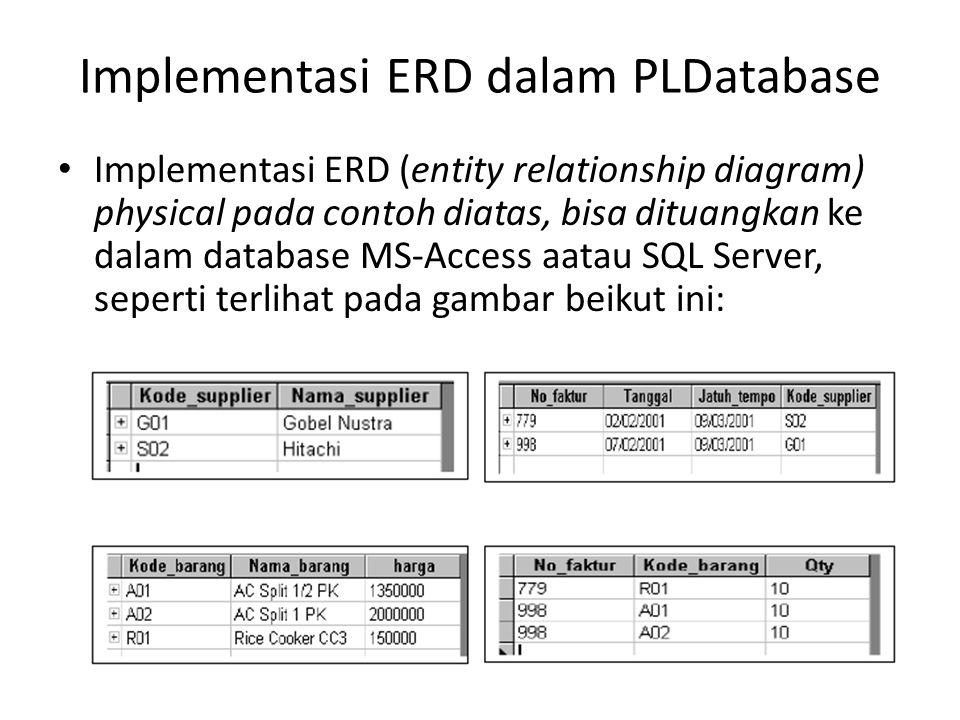 Implementasi ERD dalam PLDatabase Implementasi ERD (entity relationship diagram) physical pada contoh diatas, bisa dituangkan ke dalam database MS-Acc