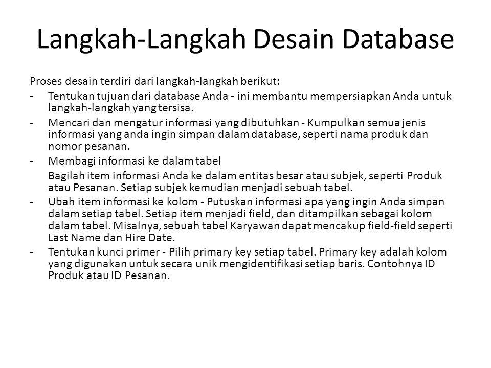 Langkah-Langkah Desain Database Proses desain terdiri dari langkah-langkah berikut: -Tentukan tujuan dari database Anda - ini membantu mempersiapkan A