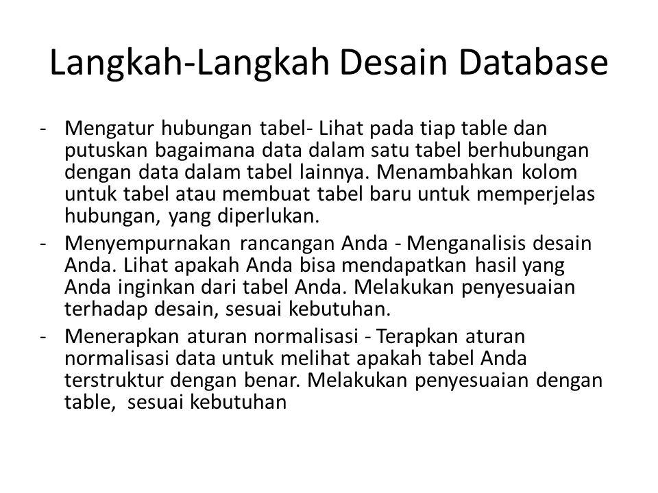 Langkah-Langkah Desain Database -Mengatur hubungan tabel- Lihat pada tiap table dan putuskan bagaimana data dalam satu tabel berhubungan dengan data d