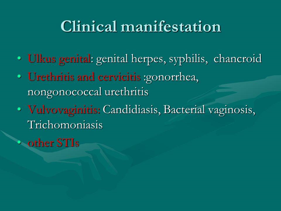 Clinical manifestation Ulkus genital: genital herpes, syphilis, chancroidUlkus genital: genital herpes, syphilis, chancroid Urethritis and cervicitis