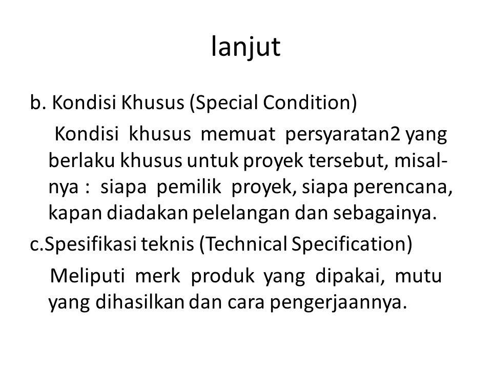 lanjut b. Kondisi Khusus (Special Condition) Kondisi khusus memuat persyaratan2 yang berlaku khusus untuk proyek tersebut, misal- nya : siapa pemilik
