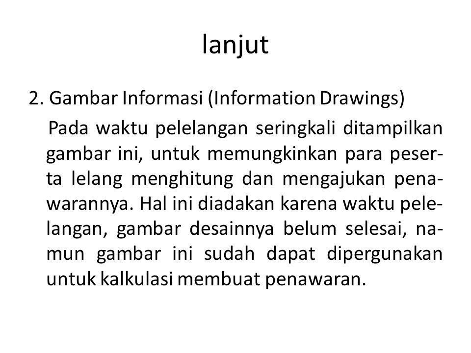 lanjut 2. Gambar Informasi (Information Drawings) Pada waktu pelelangan seringkali ditampilkan gambar ini, untuk memungkinkan para peser- ta lelang me