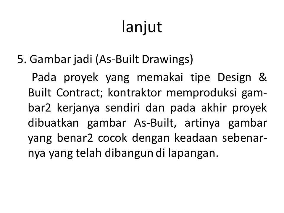 lanjut 5. Gambar jadi (As-Built Drawings) Pada proyek yang memakai tipe Design & Built Contract; kontraktor memproduksi gam- bar2 kerjanya sendiri dan