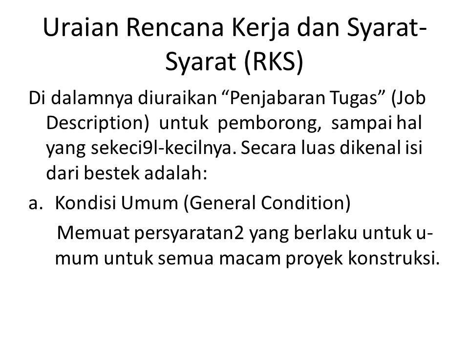 """Uraian Rencana Kerja dan Syarat- Syarat (RKS) Di dalamnya diuraikan """"Penjabaran Tugas"""" (Job Description) untuk pemborong, sampai hal yang sekeci9l-kec"""