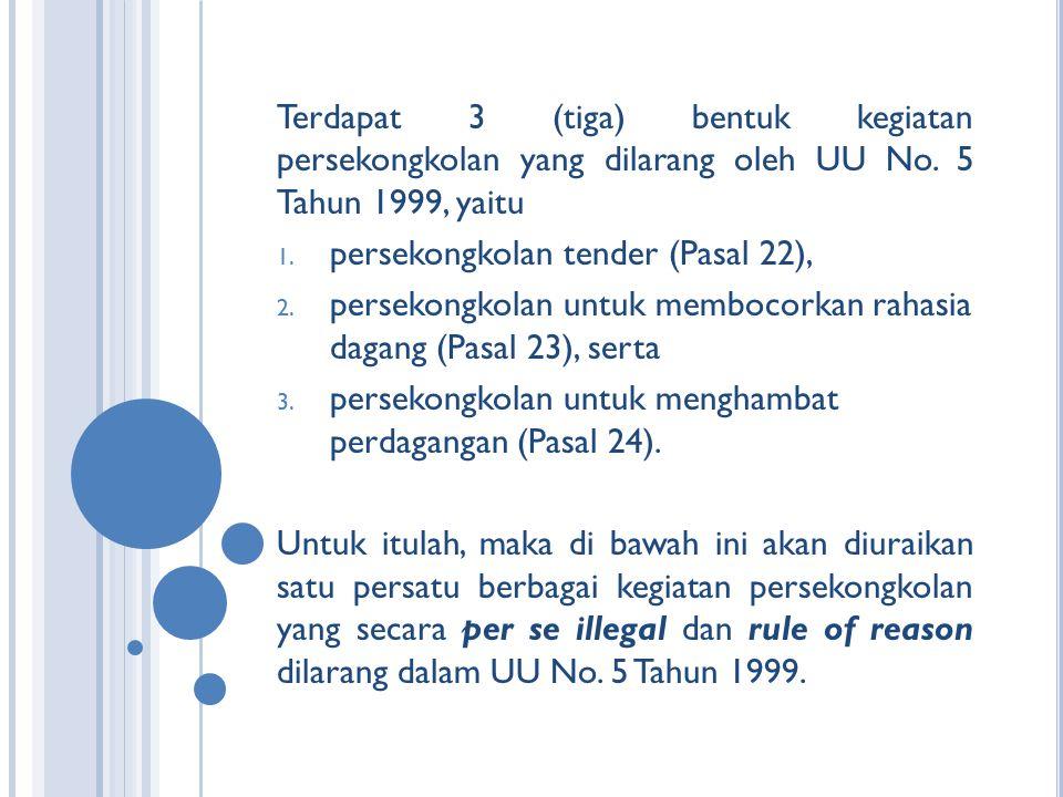 Terdapat 3 (tiga) bentuk kegiatan persekongkolan yang dilarang oleh UU No. 5 Tahun 1999, yaitu 1. persekongkolan tender (Pasal 22), 2. persekongkolan