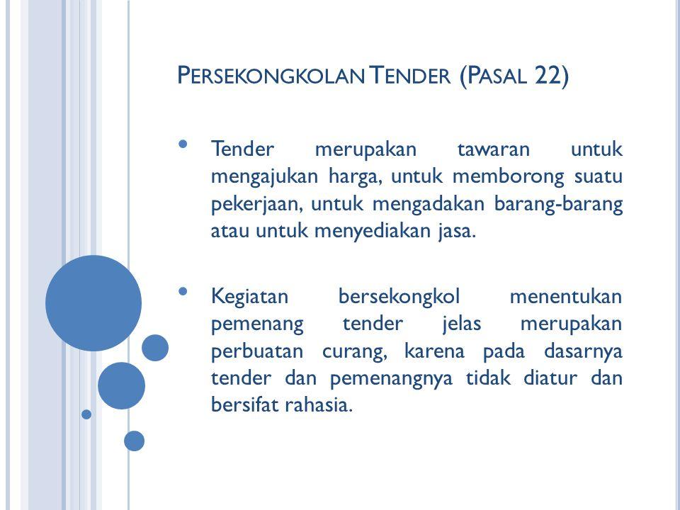 P ERSEKONGKOLAN T ENDER (P ASAL 22) Tender merupakan tawaran untuk mengajukan harga, untuk memborong suatu pekerjaan, untuk mengadakan barang-barang atau untuk menyediakan jasa.