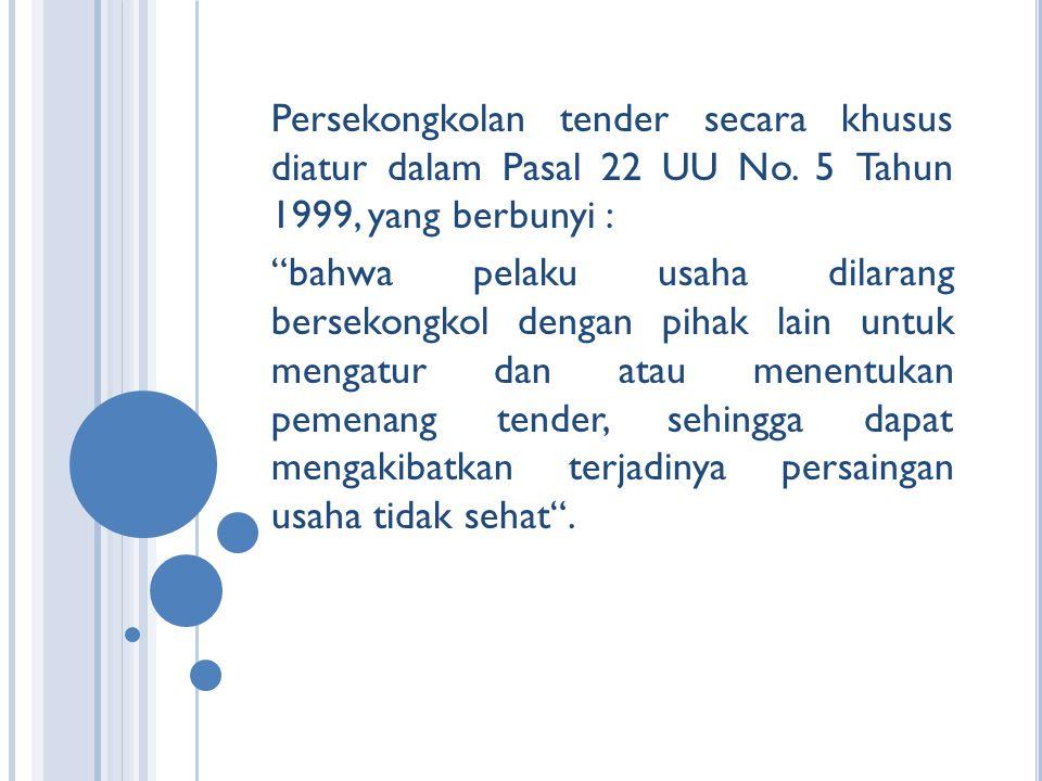 Persekongkolan tender secara khusus diatur dalam Pasal 22 UU No.