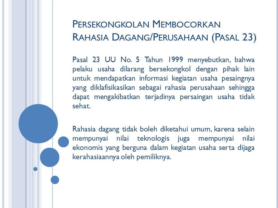 P ERSEKONGKOLAN M EMBOCORKAN R AHASIA D AGANG /P ERUSAHAAN (P ASAL 23) Pasal 23 UU No. 5 Tahun 1999 menyebutkan, bahwa pelaku usaha dilarang bersekong