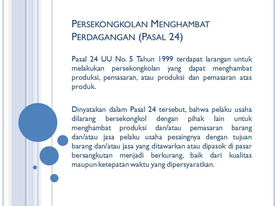 P ERSEKONGKOLAN M ENGHAMBAT P ERDAGANGAN (P ASAL 24) Pasal 24 UU No. 5 Tahun 1999 terdapat larangan untuk melakukan persekongkolan yang dapat menghamb