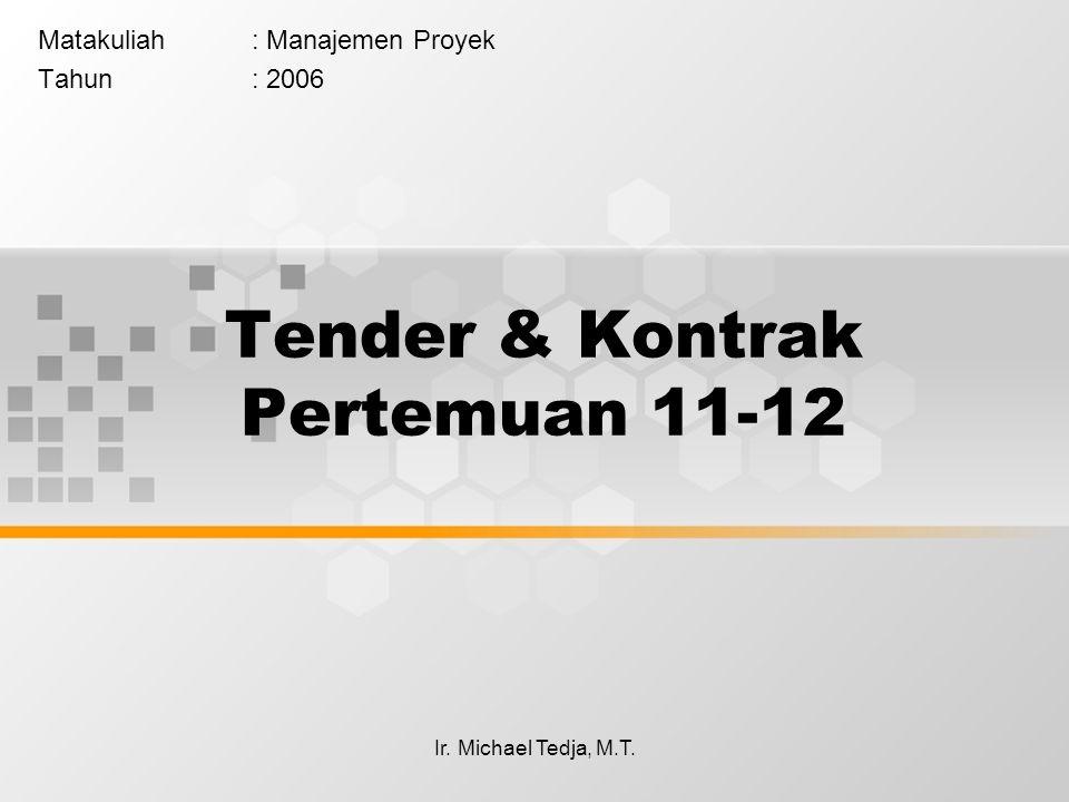 Ir. Michael Tedja, M.T. Tender & Kontrak Pertemuan 11-12 Matakuliah: Manajemen Proyek Tahun: 2006