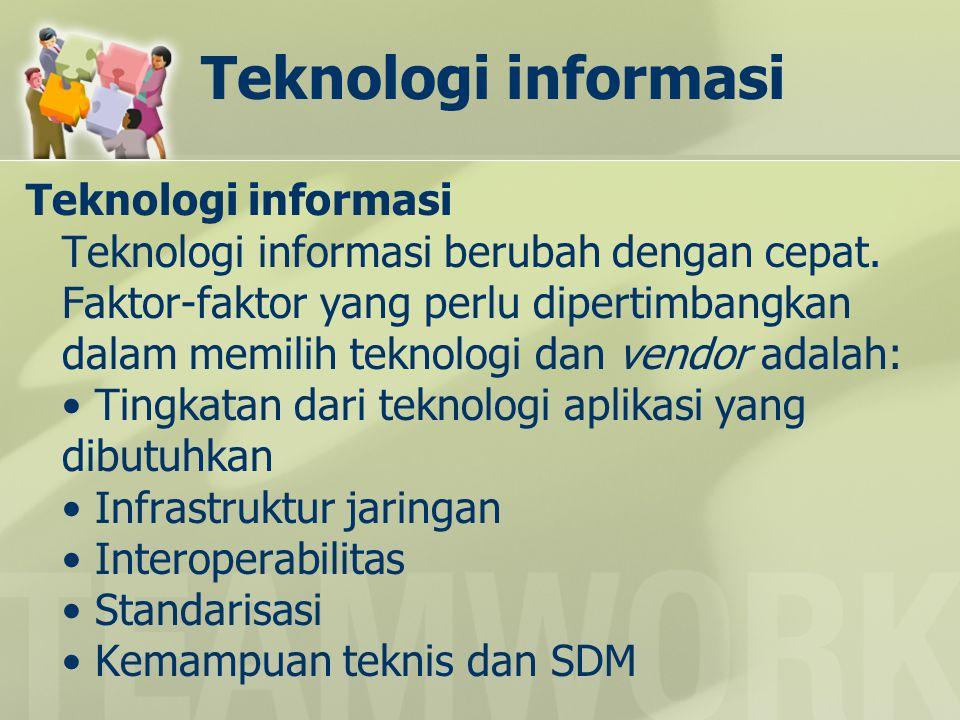 Teknologi informasi Teknologi informasi Teknologi informasi berubah dengan cepat. Faktor-faktor yang perlu dipertimbangkan dalam memilih teknologi dan