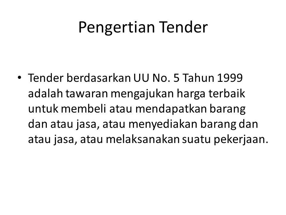 Pengertian Tender Tender berdasarkan UU No. 5 Tahun 1999 adalah tawaran mengajukan harga terbaik untuk membeli atau mendapatkan barang dan atau jasa,