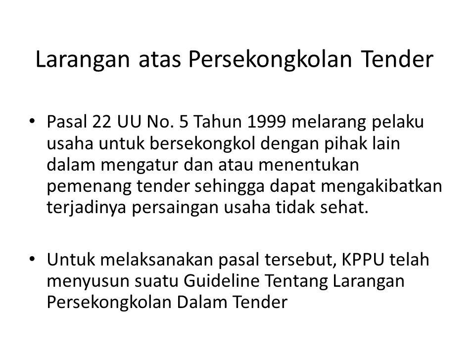 Larangan atas Persekongkolan Tender Pasal 22 UU No. 5 Tahun 1999 melarang pelaku usaha untuk bersekongkol dengan pihak lain dalam mengatur dan atau me