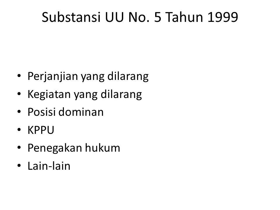Substansi UU No. 5 Tahun 1999 Perjanjian yang dilarang Kegiatan yang dilarang Posisi dominan KPPU Penegakan hukum Lain-lain