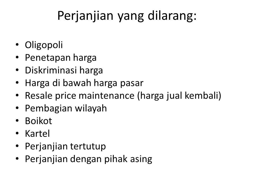 Perjanjian yang dilarang: Oligopoli Penetapan harga Diskriminasi harga Harga di bawah harga pasar Resale price maintenance (harga jual kembali) Pembag