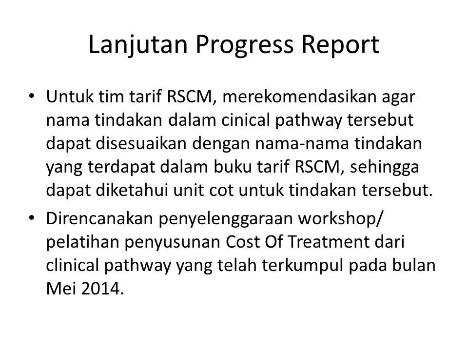 Lanjutan Progress Report Untuk tim tarif RSCM, merekomendasikan agar nama tindakan dalam cinical pathway tersebut dapat disesuaikan dengan nama-nama t