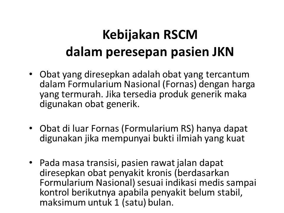 Kebijakan RSCM dalam peresepan pasien JKN Obat yang diresepkan adalah obat yang tercantum dalam Formularium Nasional (Fornas) dengan harga yang termur