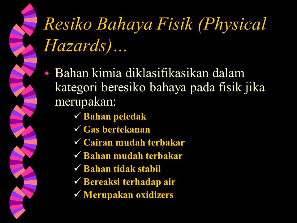 Resiko Bahaya Bahan Kimia… w Ada dua jenis dasar dari resiko bahaya bahan kimia Resiko bahaya fisik (Physical Hazards) Resiko bahaya kesehatan (Health